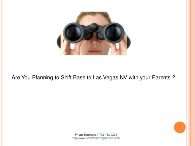 Are You Planning to Shift Base to Las Vegas NV with your Parents ?  Phone Number: 1-702-442-0228 http://www.nevadamovingse...
