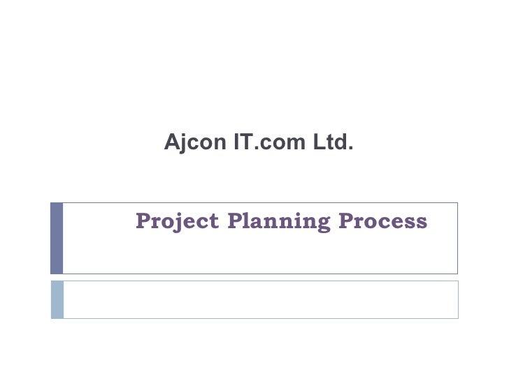 Project Planning Process Ajcon IT.com Ltd.