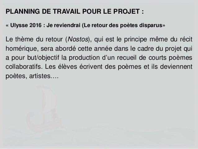 PLANNING DE TRAVAIL POUR LE PROJET : « Ulysse 2016 : Je reviendrai (Le retour des poètes disparus» Le thème du retour (Nos...