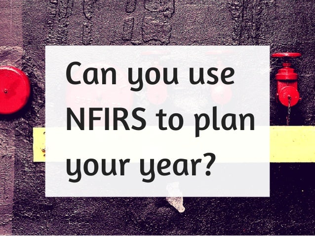Can you use NFIRS to plan your year?