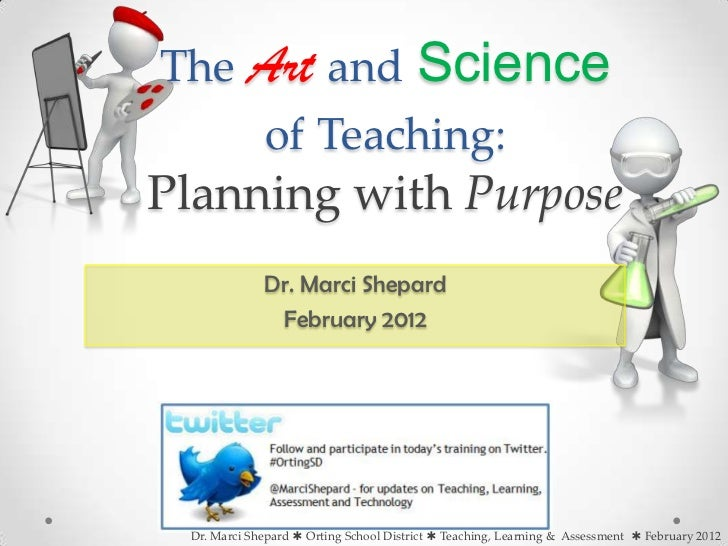 The       Art and Science             of Teaching:Planning with Purpose             Dr. Marci Shepard              Februar...