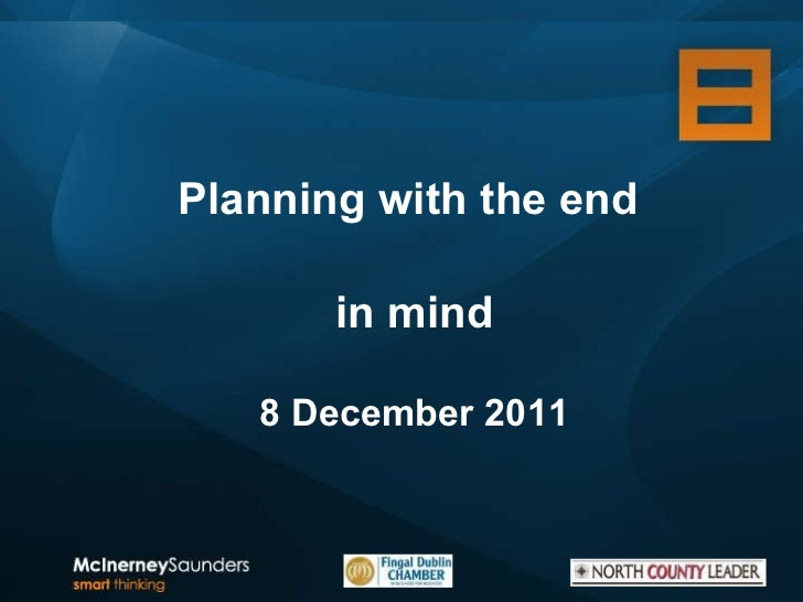 Planning with the end  in mind 8 December 2011