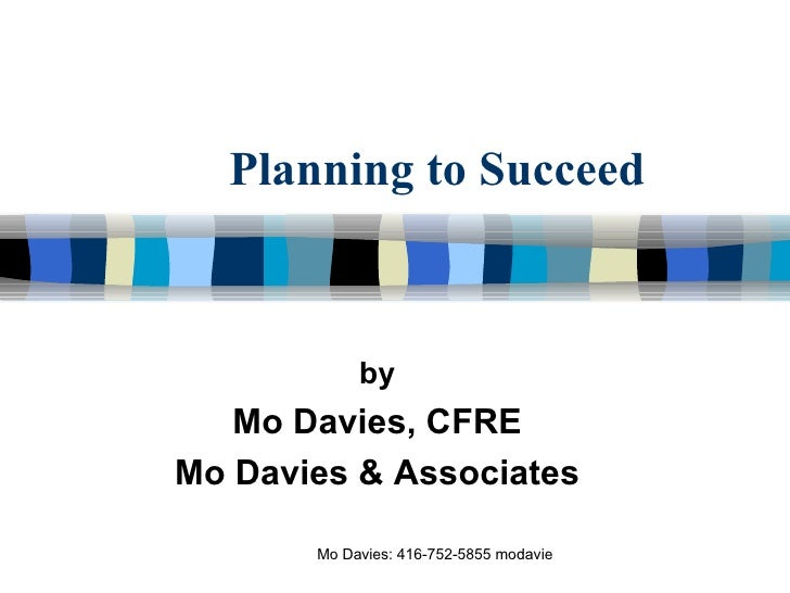 Planning to Succeed by Mo Davies, CFRE Mo Davies & Associates