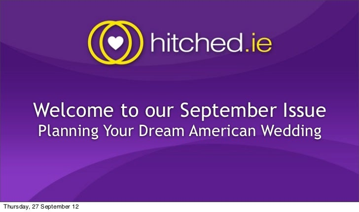 Welcome to our September Issue           Planning Your Dream American WeddingThursday, 27 September 12