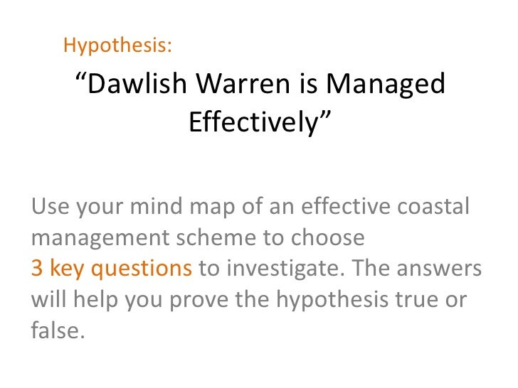 "Hypothesis:    ""Dawlish Warren is Managed            Effectively""Use your mind map of an effective coastalmanagement schem..."