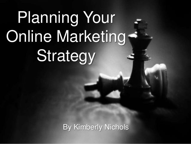 Planning Your Online Marketing Strategy By Kimberly Nichols