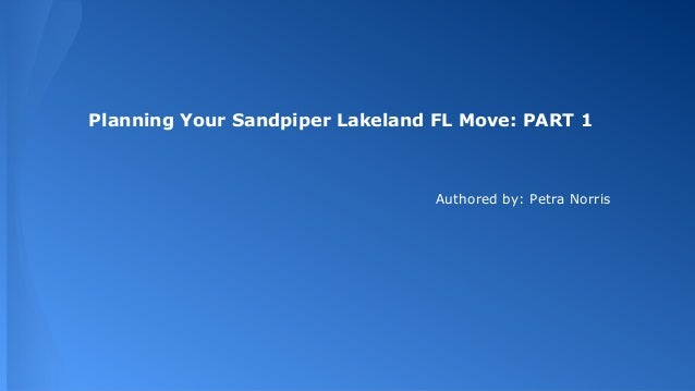 Planning Your Sandpiper Lakeland FL Move: PART 1 Authored by: Petra Norris