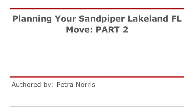 Planning Your Sandpiper Lakeland FL Move: PART 2 Authored by: Petra Norris