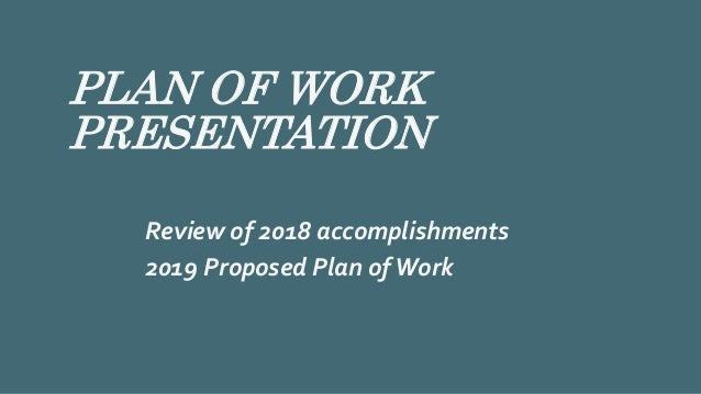 PLAN OF WORK PRESENTATION Review of 2018 accomplishments 2019 Proposed Plan ofWork