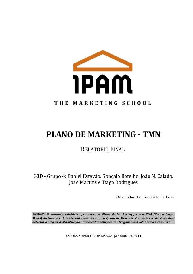 PLANO DE MARKETING - TMN RELATÓRIO FINAL  G3D - Grupo 4: Daniel Estevão, Gonçalo Botelho, João N. Calado, João Martins e T...