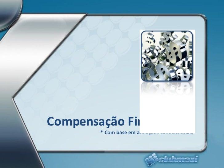Plano de  Compensação Financeira* * Com base em afiliações convencionais