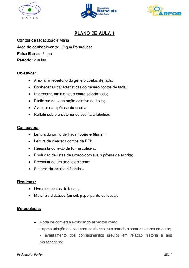 Pedagogia- Parfor 2014  PLANO DE AULA 1  Contos de fada: João e Maria  Área de conhecimento: Língua Portuguesa  Faixa Etár...