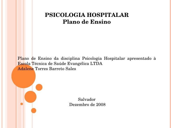 PSICOLOGIA HOSPITALAR Plano de Ensino     Plano de Ensino da disciplina Psicologia Hospitalar apresentado à Escola Té...