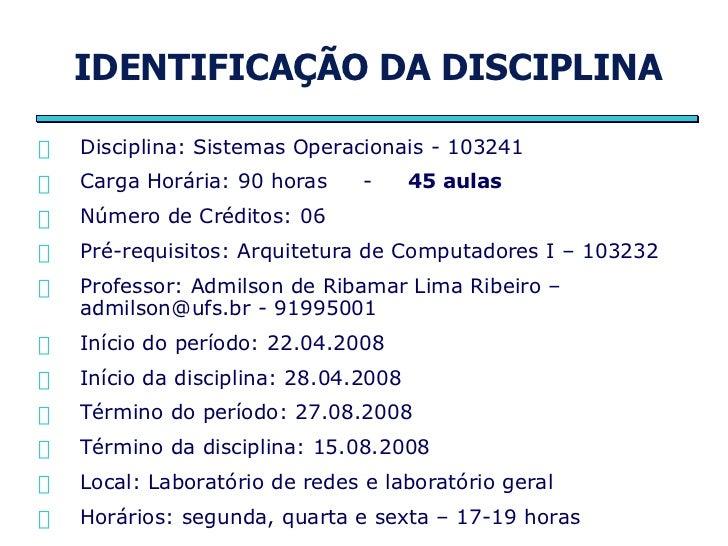 IDENTIFICAÇÃO DA DISCIPLINA <ul><li>Disciplina: Sistemas Operacionais - 103241 </li></ul><ul><li>Carga Horária: 90 horas  ...