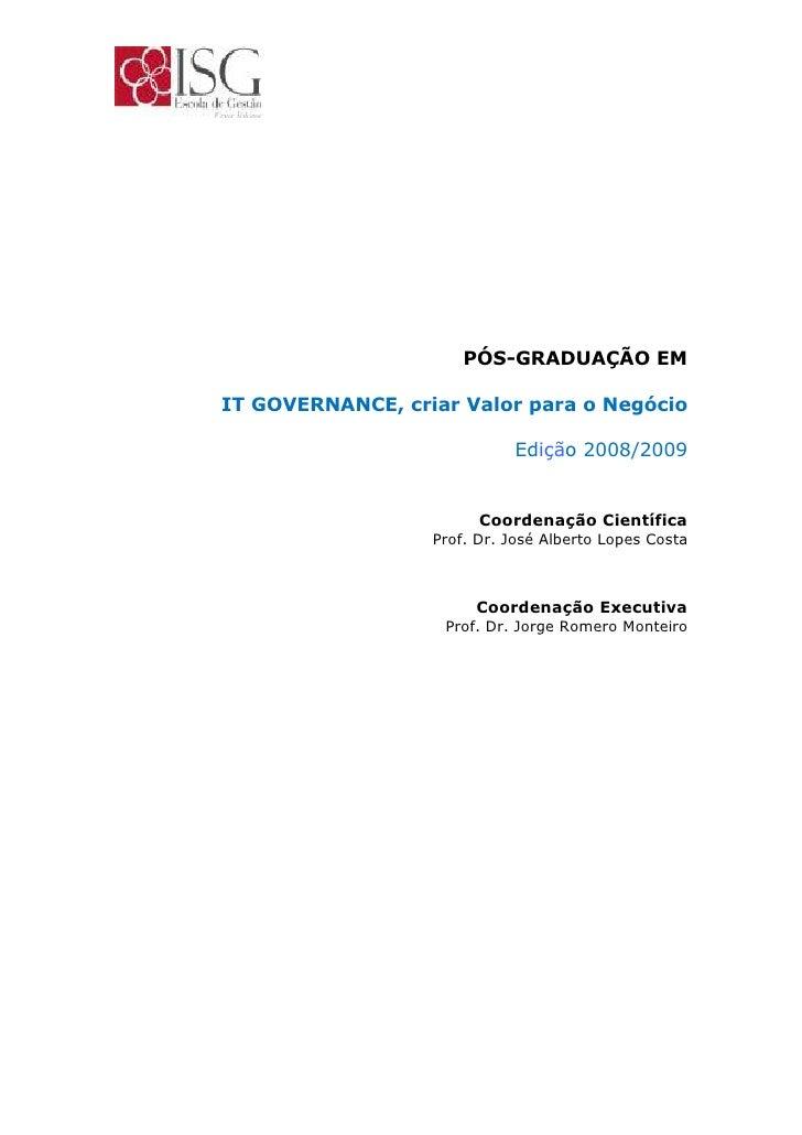 PÓS-GRADUAÇÃO EM  IT GOVERNANCE, criar Valor para o Negócio                              Edição 2008/2009                 ...