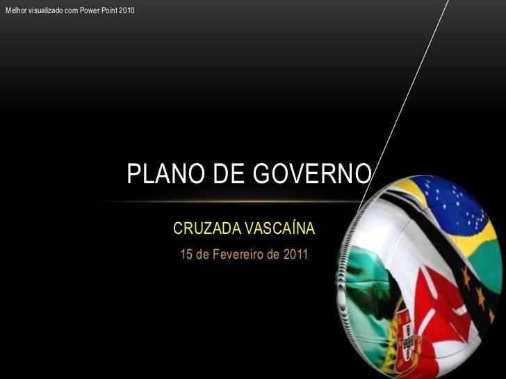 Melhor visualizado com Power Point 2010                                    PLANO DE GOVERNO                               ...