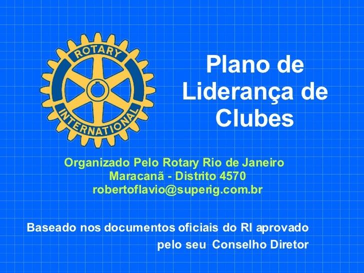 Plano de Liderança de Clubes Baseado nos documentos oficiais do RI aprovado  pelo seu  Conselho Diretor  Organizado Pelo R...