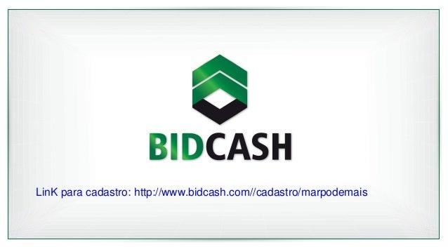 LinK para cadastro: http://www.bidcash.com//cadastro/marpodemais