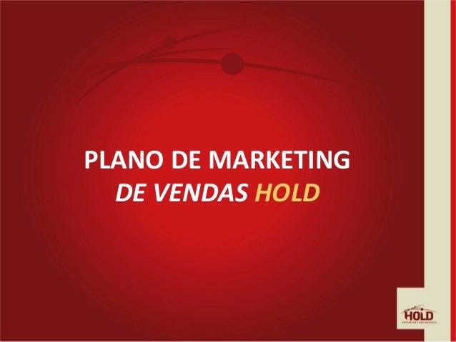 PLANO  DE  MARKETING     DE  VENDAS  HOLD