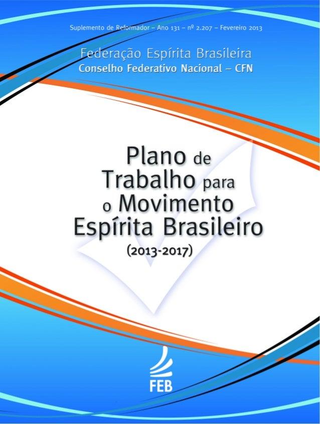 """2 Plano de Trabalho • Fevereiro 2013 APRESENTAÇÃO O primeiro """"Plano de Trabalho para o Movimento Espírita Brasileiro (2007..."""