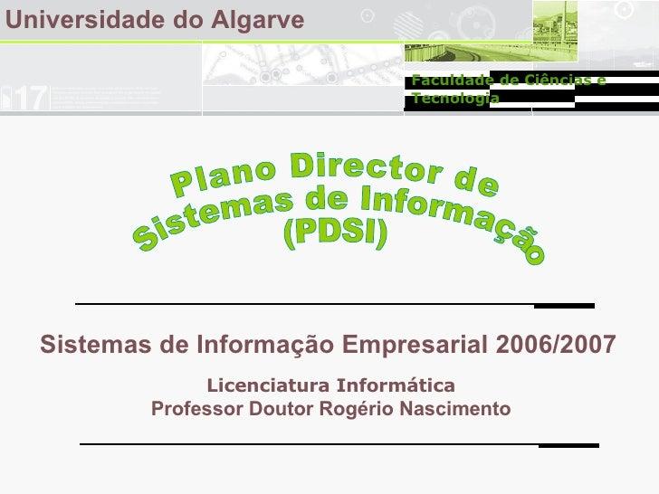 Plano Director de Sistemas de Informação (PDSI) Universidade do Algarve Sistemas de Informação Empresarial 2006/2007 Licen...