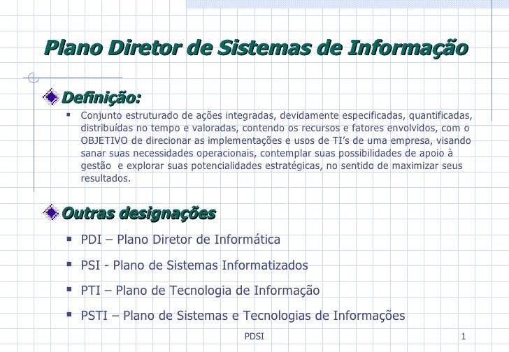Plano Diretor de Sistemas de Informação <ul><li>Definição : </li></ul><ul><ul><li>Conjunto estruturado de ações integradas...
