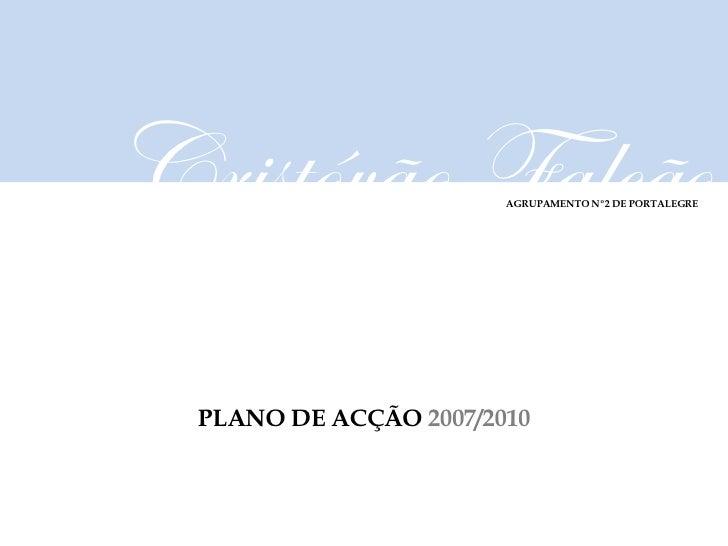 PLANO DE ACÇÃO  2007/2010 Cristóvão Falcão AGRUPAMENTO Nº2 DE PORTALEGRE