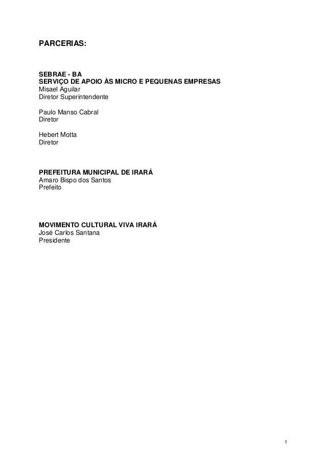PARCERIAS:  SEBRAE - BA SERVIÇO DE APOIO ÀS MICRO E PEQUENAS EMPRESAS Misael Aguilar Diretor Superintendente Paulo Manso C...