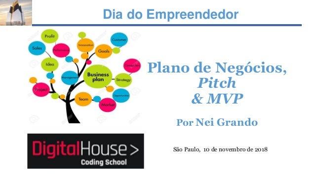 Dia do Empreendedor Plano de Negócios, Pitch & MVP Por Nei Grando São Paulo, 10 de novembro de 2018