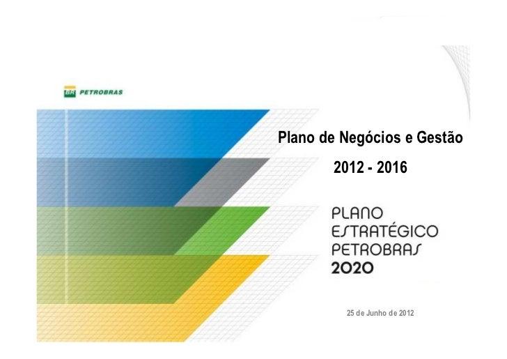 Plano de Negócios e Gestão       2012 - 2016         25 de Junho de 2012