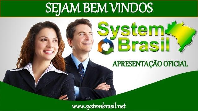 APRESENTAÇÃOOFICIAL SEJAM BEM VINDOS www.systembrasil.net