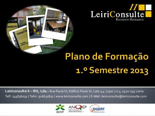 Leiriconsulte II – RH, Lda.: Rua Paulo VI, Edifício Paulo VI, Lote 44, Lojas 2 e 3, 2410-149 LeiriaTelf: 244856032 / Telm:...