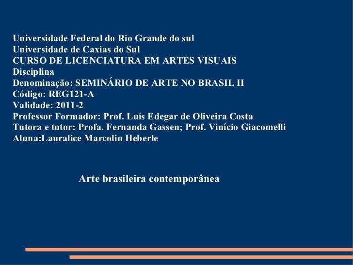 Universidade Federal do Rio Grande do sul Universidade de Caxias do Sul CURSO DE LICENCIATURA EM ARTES VISUAIS Disciplina ...