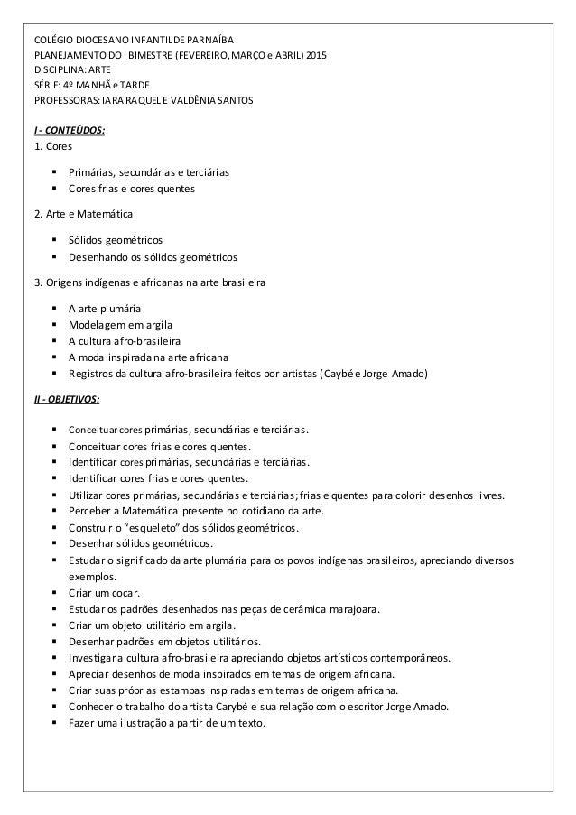 COLÉGIO DIOCESANO INFANTILDEPARNAÍBA PLANEJAMENTO DOI BIMESTRE (FEVEREIRO,MARÇOe ABRIL) 2015 DISCIPLINA:ARTE SÉRIE: 4º MAN...