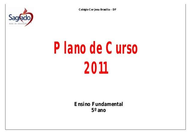Colégio Cor Jesu Brasília – DF  Plano de Curso 2011 Ensino Fundamental 5º ano