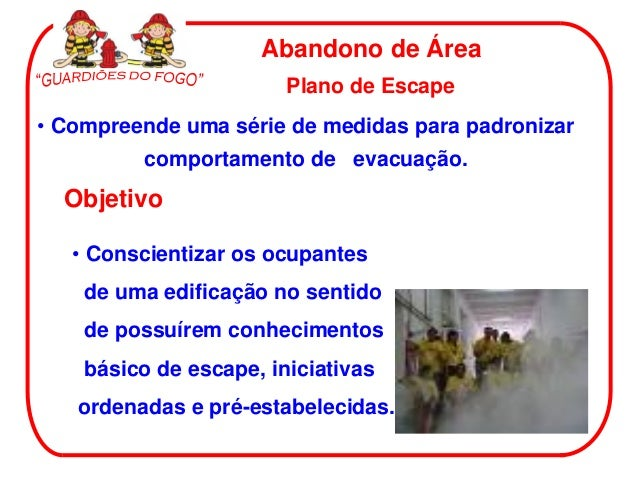 Abandono de Área                        Plano de Escape• Compreende uma série de medidas para padronizar         comportam...