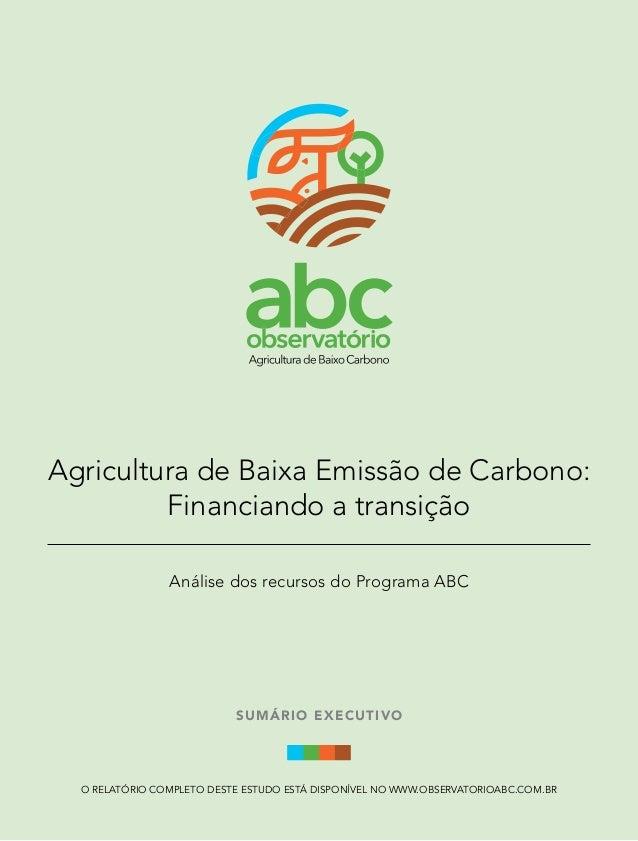 Agricultura de Baixa Emissão de Carbono: Financiando a transição Análise dos recursos do Programa ABC  SUMÁ RIO EXEC UT IV...