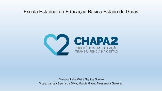 Diretora: Leila Vieira Santos Stacke Vices: Larissa Senna da Silva, Marcia Gabe, Alessandra Guterres Escola Estadual de Ed...