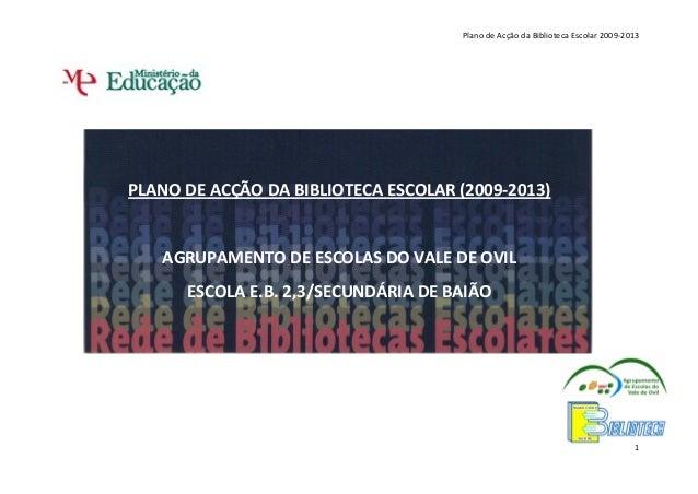 Plano de Acção da Biblioteca Escolar 2009-2013  PLANO DE ACÇÃO DA BIBLIOTECA ESCOLAR (2009-2013)  AGRUPAMENTO DE ESCOLAS D...