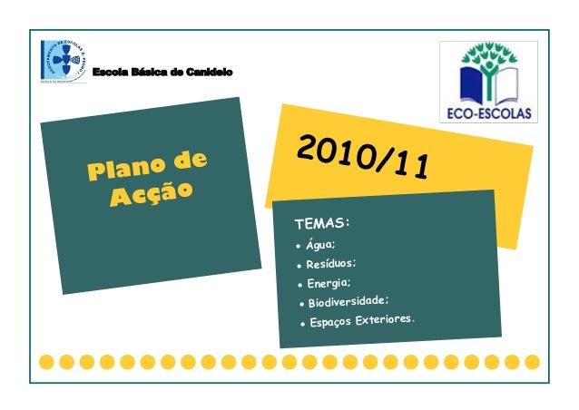 2010/11TEMAS: Água; Resíduos; Energia; Biodiversidade; Espaços Exteriores.Plano deAcçãoEscola Básica de Canidelo