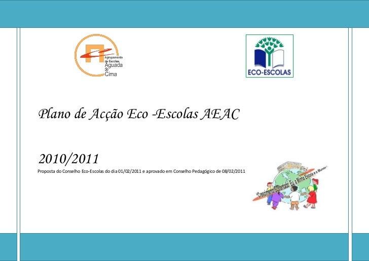Plano de Acção Eco -Escolas AEAC2010/2011Proposta do Conselho Eco-Escolas do dia 01/02/2011 e aprovado em Conselho Pedagóg...