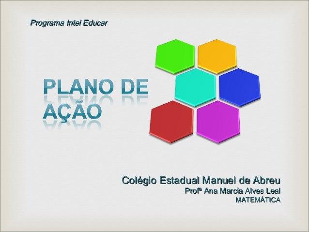 Colégio Estadual Manuel de AbreuColégio Estadual Manuel de Abreu Profª Ana Marcia Alves LealProfª Ana Marcia Alves Leal MA...