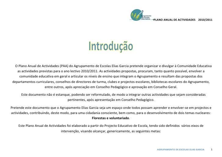 PLANO ANUAL DE ACTIVIDADES 2010/2011  O Plano Anual de Actividades (PAA) do Agrupamento de Escolas Elias Garcia pretende o...
