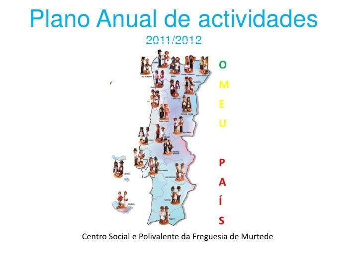 Plano Anual de actividades<br />2011/2012<br />O <br />M<br />E<br />U <br />P<br />A<br />Í<br />S<br />Centro Social e P...