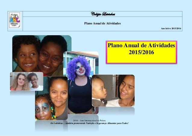 Colégio Letrinhas Plano Anual de Atividades Ano letivo 2015/2016 2016 – Ano Internacional da Pulses Os Letrinhas… também p...
