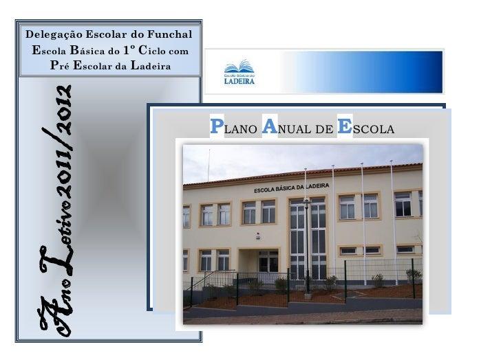 Delegação Escolar do Funchal Escola Básica do 1º Ciclo com    Pré Escolar da Ladeira Ano Letivo 2011/2012                 ...