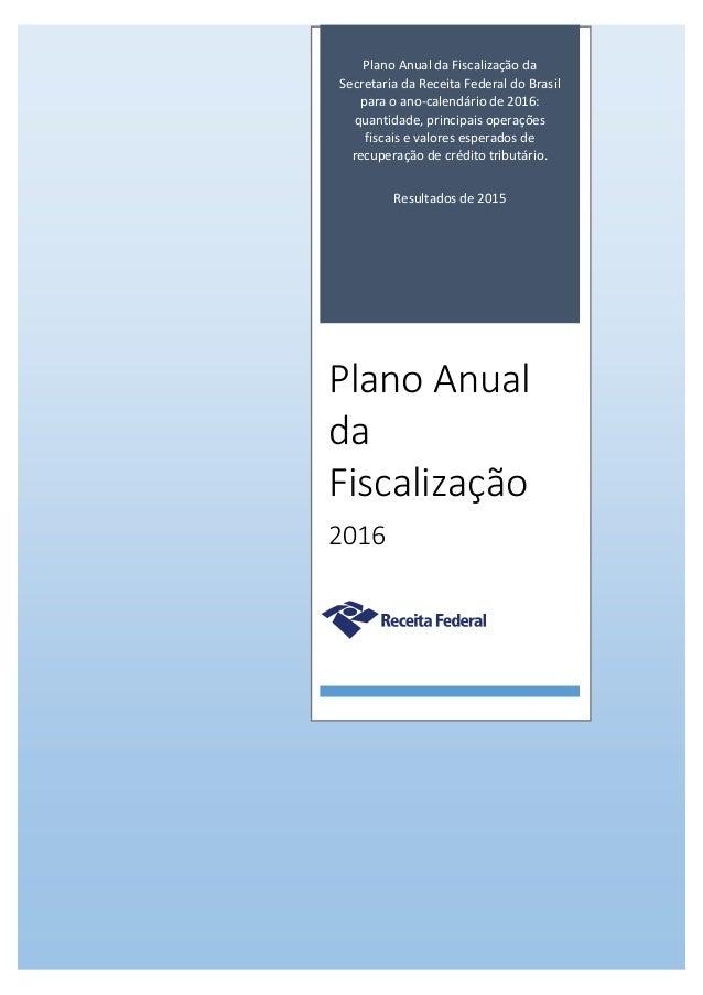 P á g i n a 1 | 30 Plano Anual da Fiscalização da Secretaria da Receita Federal do Brasil para o ano-calendário de 2016: q...