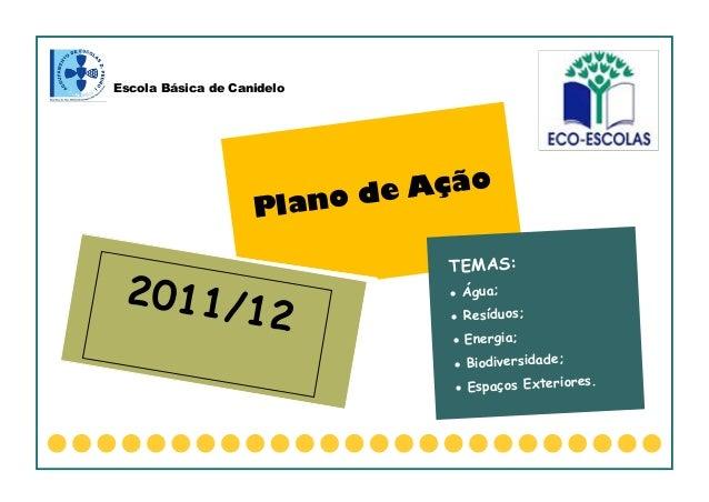 Escola Básica de CanideloPlano de AçãoTEMAS: Água; Resíduos; Energia; Biodiversidade; Espaços Exteriores.2011/12