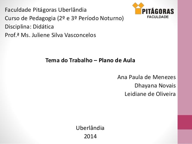 Faculdade Pitágoras Uberlândia Curso de Pedagogia (2º e 3º Período Noturno) Disciplina: Didática Prof.ª Ms. Juliene Silva ...