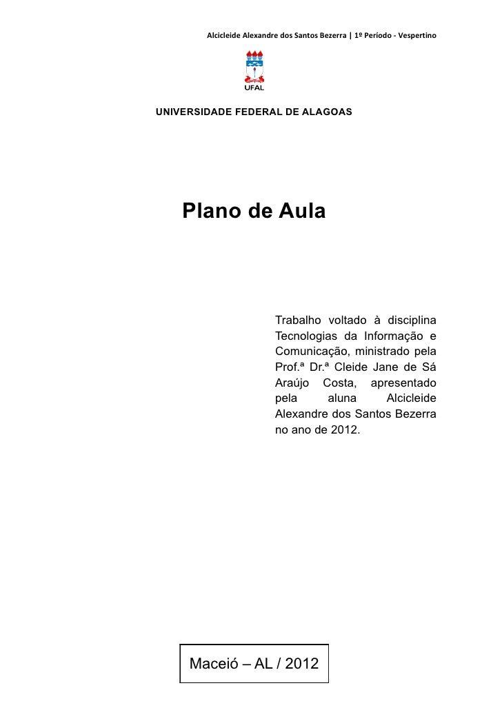 Alcicleide Alexandre dos Santos Bezerra | 1º Período - VespertinoUNIVERSIDADE FEDERAL DE ALAGOAS    Plano de Aula         ...